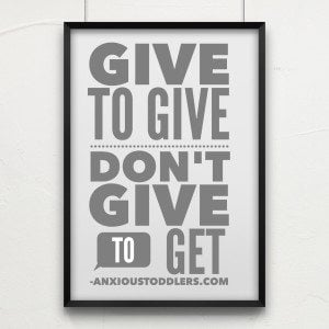 Give to Give - Don't Give to Get