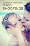 Mass shootings are now a part of our world. How to parent through them.