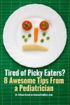 Many kids are naturally picky eaters. You don't have to engage in food battles. Here are 8 great tips from a pediatrician.