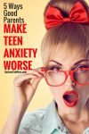 Teen anxiety is not fun for anyone. But, are you unintentionally making your teen's anxiety Worse?