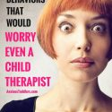 Ten Behaviors That Would Worry Even a Child Therapist!