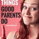 5 Bad Things Good Parents Do