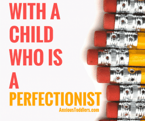 How to Deal With a Child Who is a Perfectionist