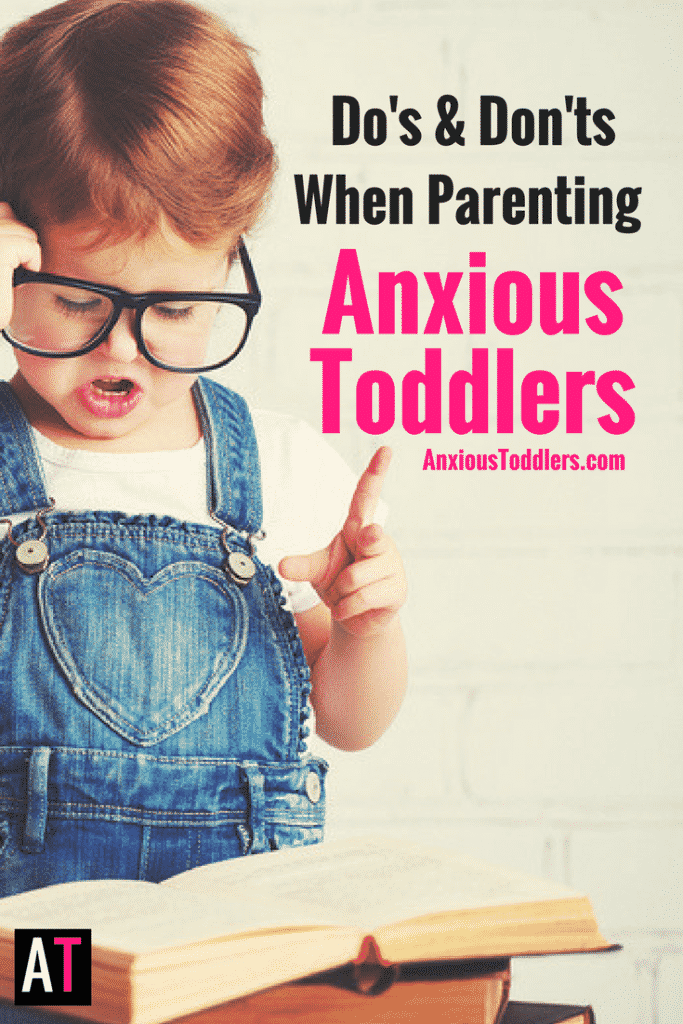 Parenting a toddler is hard, but parenting an anxious toddler is truly rough going! Here are some do's and don'ts to get through it!