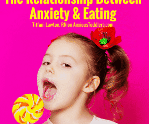 Your Children are What They Eat! The Relationship Between Anxiety and Eating