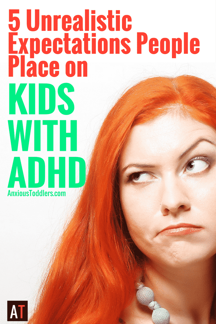 Sometimes the expectations don't make sense for a child with ADHD. Are your expectations reasonable?