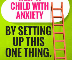 Ask the Child Therapist Episode 28: Help a Child with Anxiety by Setting Up This One Simple Thing.