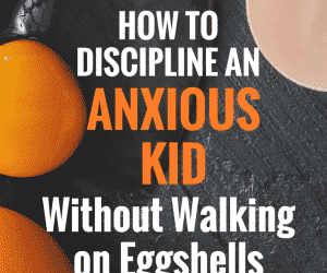 PSP 021: How to Discipline an Anxious Kid and Not Walk on Eggshells!