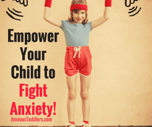 PSP #34: Learn How to Empower Your Anxious Kids to Fight Anxiety