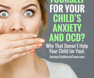 PSP 043: Do You Blame Yourself for Your Child's Anxiety and OCD? Why That's not Good for You or Your Child.