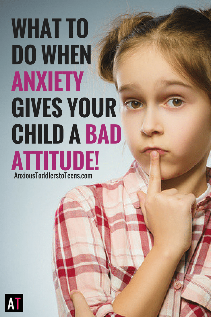 What to Do When Anxiety Gives Your Child a Bad Attitude