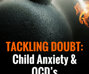 PSP 52: Tackling Doubt: Child Anxiety and OCD's Lethal Weapon