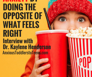 PSP 059 : Helping Kids with Anxiety by Doing the Opposite of What Feels Right: Interview with Dr. Kaylene Henderson