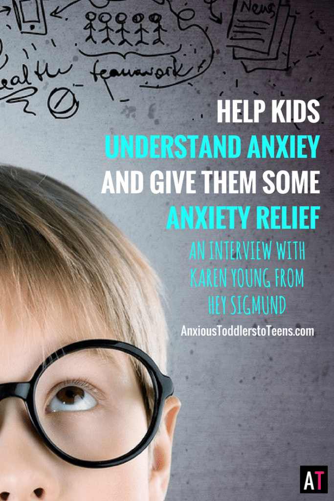 Children will have a hard time getting anxiety relief if they don't understand how anxiety works. Karen Young, the creator HeySigmund.com teaches us how to talk to our kids.