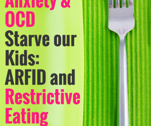 PSP 070: When Anxiety & OCD Starve our Kids: ARFID and Restrictive Eating