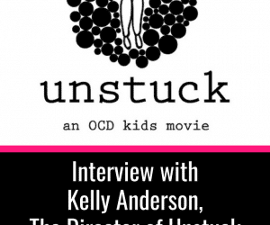 PSP 077: An Interview with Kelly Anderson, The Director of Unstuck: an OCD Kids Movie