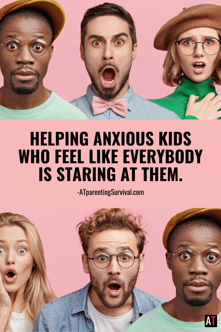 Helping Anxious Kids Who Feel Like Everybody is Staring at Them