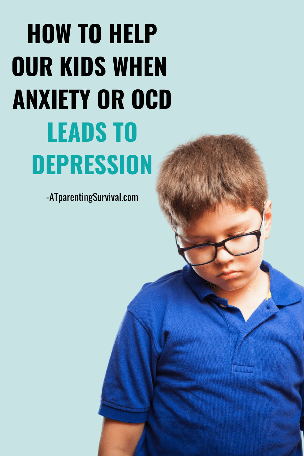 How to Help Our Kids when Anxiety and OCD Lead to Depression